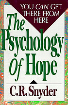 The psychology of hope : you can get there from here