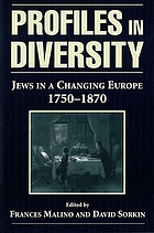 Profiles in diversity : Jews in a changing Europe, 1750-1870