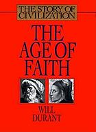 The age of faith : a history of medieval civilization--Christian, Islamic, and Judaic-- from Constantine to Dante: A.D. 325-1300