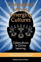Connected minds, emerging cultures : cybercultures in online learning