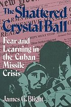 The shattered crystal ball : fear and learning in the Cuban Missile Crisis