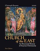 The church of the East : an illustrated history of Assyrian Christianity