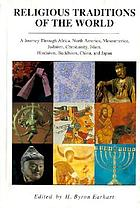Religious traditions of the world : a journey through Africa, Mesoamerica, North America, Judaism, Christianity, Islam, Hinduism, Buddhism, China, and Japan