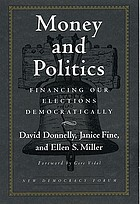 Money and politics : financing our elections democraticallyCampaign finance reform : electing candidates with public money