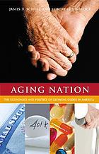 Aging nation : the economics and politics of growing older in America