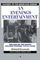 An evening's entertainment : the age of the silent feature picture, 1915-1928