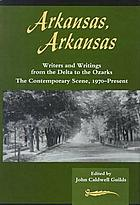 Arkansas, Arkansas : writers and writings from the Delta to the Ozarks