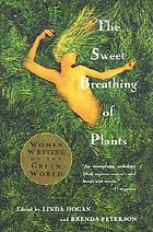 The sweet breathing of plants : women writing on the green world