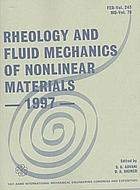 Rheology and fluid mechanics of nonlinear materials, 1997 : presented at the 1997 ASME International Mechanical Engineering Congress and Exposition, November 16-21, 1997, Dallas, Texas