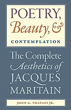 Poetry, beauty, & contemplation : the complete aesthetics of Jacques Maritain