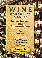 Wine marketing & sales : success strategies for a saturated market