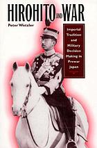 Hirohito and war imperial tradition and military decision making in prewar Japan