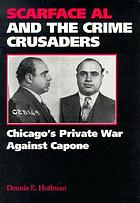 Scarface Al and the crime crusaders : Chicago's private war against Capone
