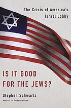 Is it good for the Jews? : the crisis of America's Israel lobby
