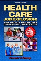 Health care job explosion! : high growth health care careers and job locator