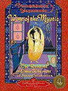 Wine of the mystic : the Rubaiyat of Omar Khayyam : a spiritual interpretation