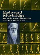 Eadweard Muybridge : the father of the motion picture