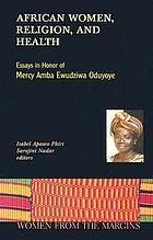 African women, religion, and health : essays in honor of Mercy Amba Ewudziwa Oduyoye