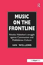 Music on the frontline : Nicolas Nabokov's struggle against communism and middlebrow culture