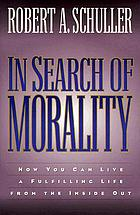 In search of morality : how you can live a fulfilling life from the inside out