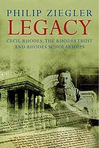 Legacy : Cecil Rhodes, the Rhodes Trust and Rhodes scholarships