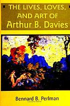 The lives, loves, and art of Arthur B. Davies