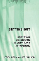 Setting out : the importance of the beginning in psychotherapy and counselling