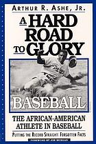 A hard road to glory : baseball, the African-American athlete in baseball