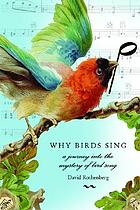 Why birds sing : a journey through the mystery of bird song
