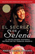 El secreto de Selena : la reveladora historia detrás de su trágica muerte