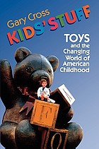 Kids' stuff : toys and the changing world of American childhood