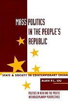 Mass politics in the People's Republic : state and society in contemporary ChinaMass Politics in the People's Republic : state and society in contemporary China