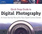 Quick snap guide to digital photography an instant start-up manual for new digital camera owners