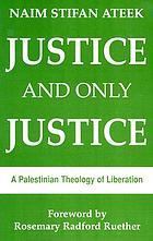 Justice, and only justice : a Palestinian theology of liberation