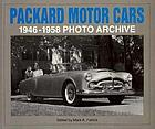 Packard motor cars 1946 through 1958 : photo archive : photographs from the Detroit Public Library's National Automotive History Collection
