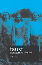 Faust : stretch out time 1970-1975