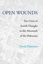 Open wounds : the crisis of Jewish thought in the aftermath of Auschwitz