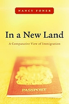 In a new land : a comparative view of immigration
