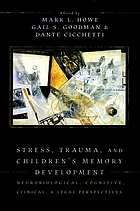 Stress, trauma, and children's memory development : neurobiological, cognitive, clinical, and legal perspectives