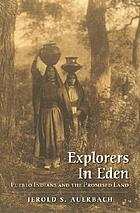 Explorers in Eden : Pueblo Indians and the promised land