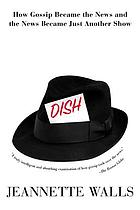Dish : how gossip became the news and the news became just another show