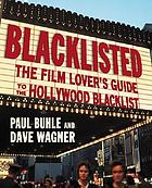 Blacklisted : the film-lover's guide to the Hollywood blacklist