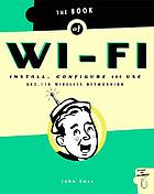 The book of Wi-Fi : install, configure, and use 802.11b wireless networking