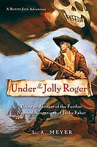 Under the Jolly Roger : being an account of the further nautical adventures of Jacky Faber