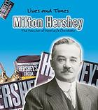 Milton Hershey : the founder of hershey's chocolate
