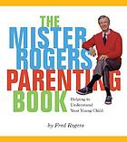 The Mister Rogers parenting book : helping to understand your young child