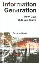 Information generation : how data rule our world