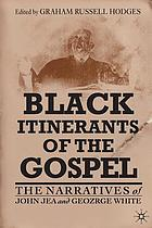 Black itinerants of the Gospel : the narratives of John Jea and George White