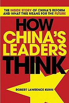 How China's leaders think : the inside story of China's reform and what this means for the future
