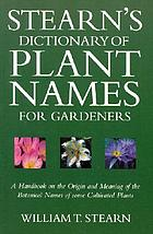 Stearn's dictionary of plant names for gardeners : a handbook on the origin and meaning of the botanical names of some cultivated plants